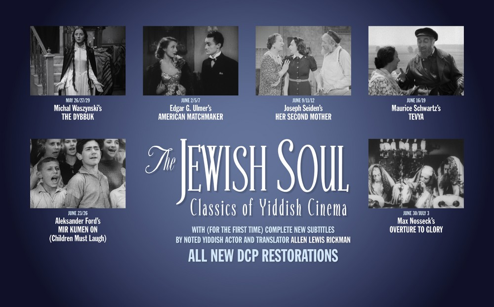 THE JEWISH SOUL: Classics of Yiddish Cinema. Sunday, May 26 – Wednesday, July 3.