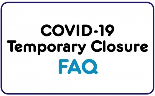 Temporary Closure FAQ