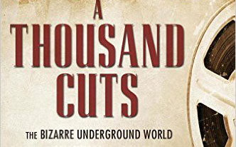 A Thousand Cuts: Bizarre Underground World of Collectors and Dealers Who Saved The Movies