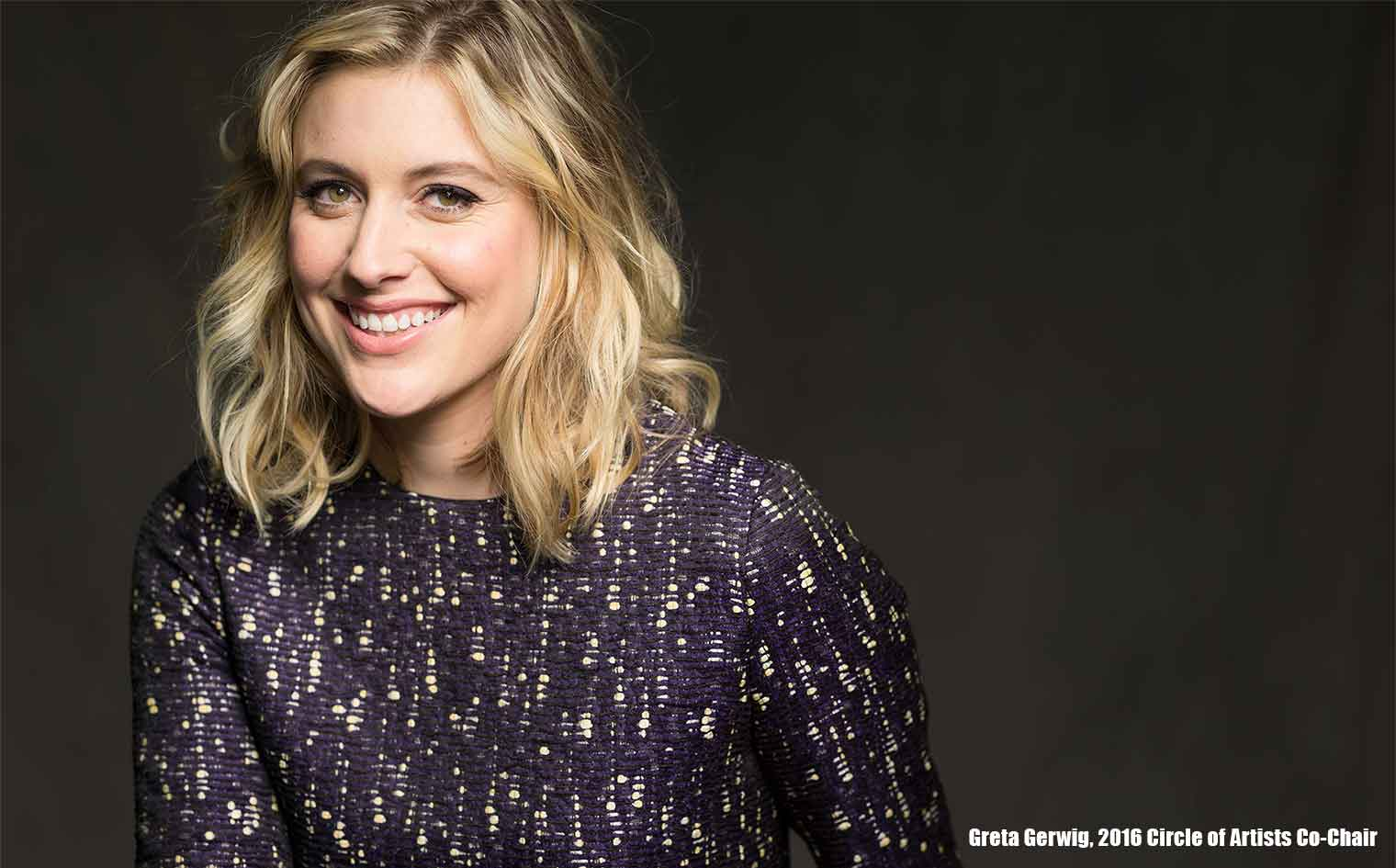 Greta Gerwig, 2016 Circle of Artists Co-Chair