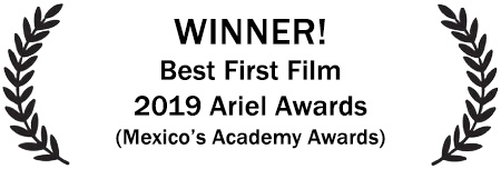 WINNER! Best First Film, 2019 Ariel Awards